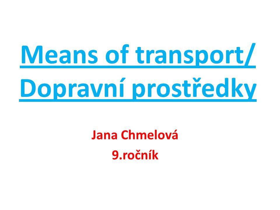 Means of transport/ Dopravní prostředky Jana Chmelová 9.ročník