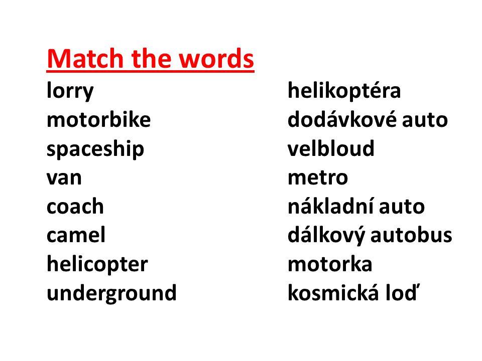 Match the words lorryhelikoptéra motorbikedodávkové auto spaceshipvelbloud vanmetro coachnákladní auto cameldálkový autobus helicoptermotorka undergroundkosmická loď