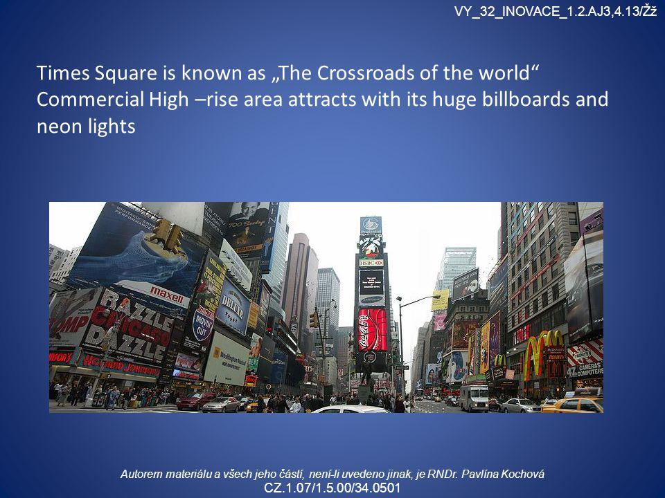 """Times Square is known as """"The Crossroads of the world Commercial High –rise area attracts with its huge billboards and neon lights VY_32_INOVACE_1.2.AJ3,4.13/Žž Autorem materiálu a všech jeho částí, není-li uvedeno jinak, je RNDr."""