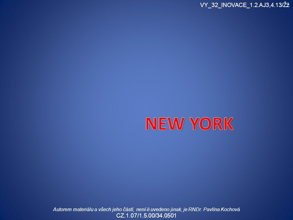 VY_32_INOVACE_1.2.AJ3,4.13/Žž Autorem materiálu a všech jeho částí, není-li uvedeno jinak, je RNDr. Pavlína Kochová CZ.1.07/1.5.00/34.0501