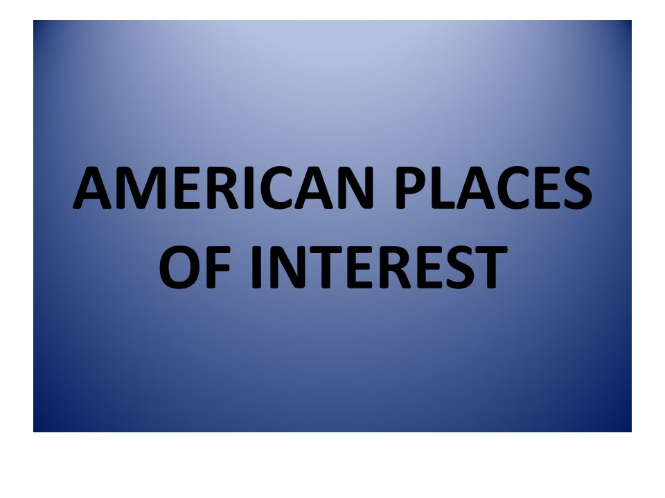 AMERICAN PLACES OF INTEREST