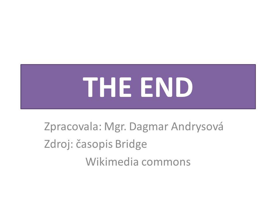 THE END Zpracovala: Mgr. Dagmar Andrysová Zdroj: časopis Bridge Wikimedia commons