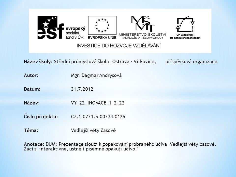 Název školy: Střední průmyslová škola, Ostrava - Vítkovice, příspěvková organizace Autor: Mgr. Dagmar Andrysová Datum: 31.7.2012 Název: VY_22_INOVACE_