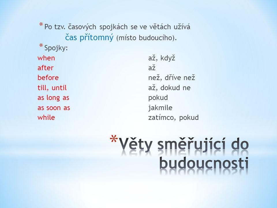 * Po tzv. časových spojkách se ve větách užívá čas přítomný (místo budoucího).