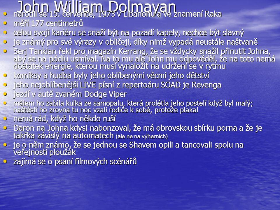 John William Dolmayan narodil se 15. července, 1973 v Libanonu a ve znamení Raka narodil se 15. července, 1973 v Libanonu a ve znamení Raka měří 177 c