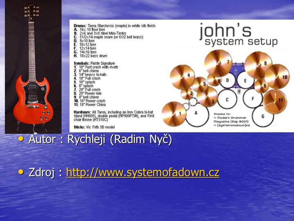 Autor : Rychleji (Radim Nyč) Autor : Rychleji (Radim Nyč) Zdroj : http://www.systemofadown.cz Zdroj : http://www.systemofadown.czhttp://www.systemofad