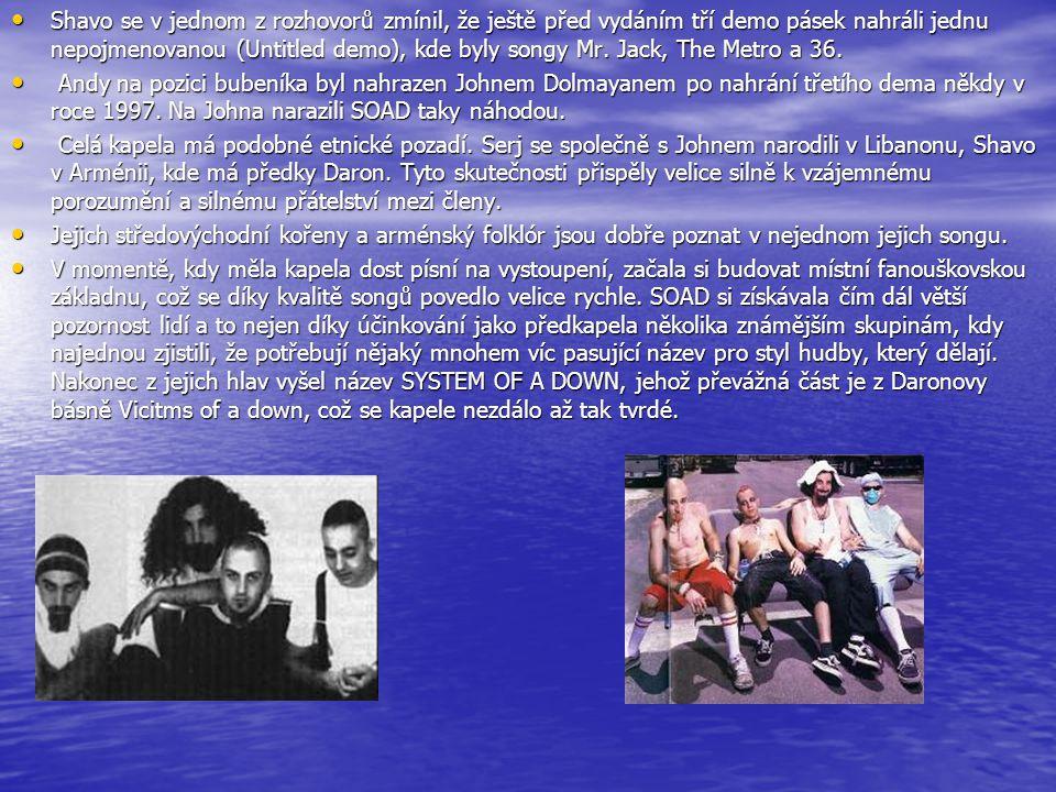 Shavo se v jednom z rozhovorů zmínil, že ještě před vydáním tří demo pásek nahráli jednu nepojmenovanou (Untitled demo), kde byly songy Mr.