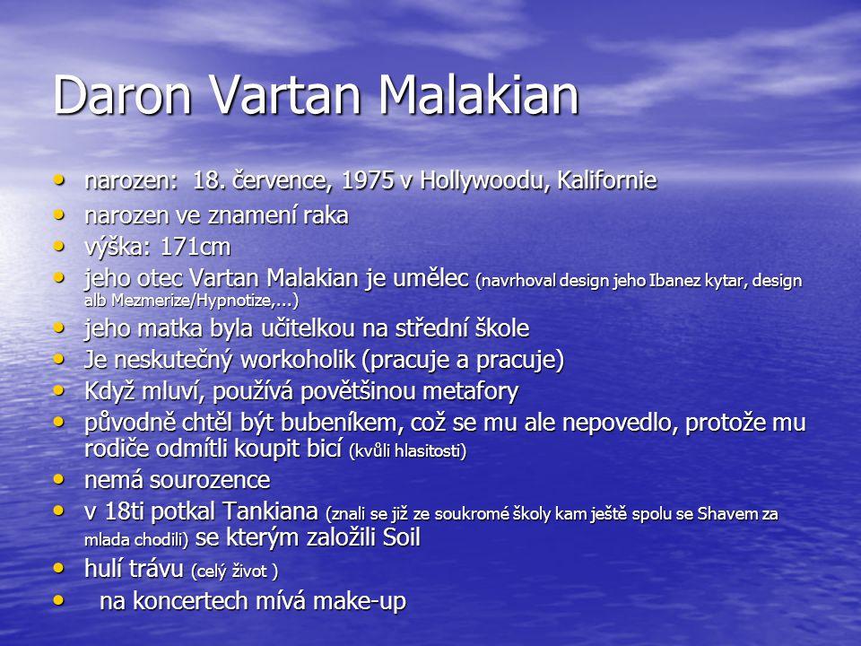Daron Vartan Malakian narozen: 18. července, 1975 v Hollywoodu, Kalifornie narozen: 18. července, 1975 v Hollywoodu, Kalifornie narozen ve znamení rak