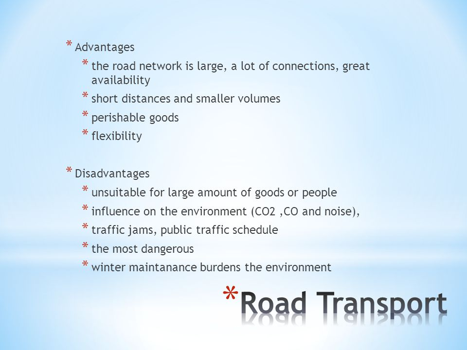 * Advantages * transport of big freight (sand, coal, oil) * economical * container shipping * Disadvantages * need water * slow