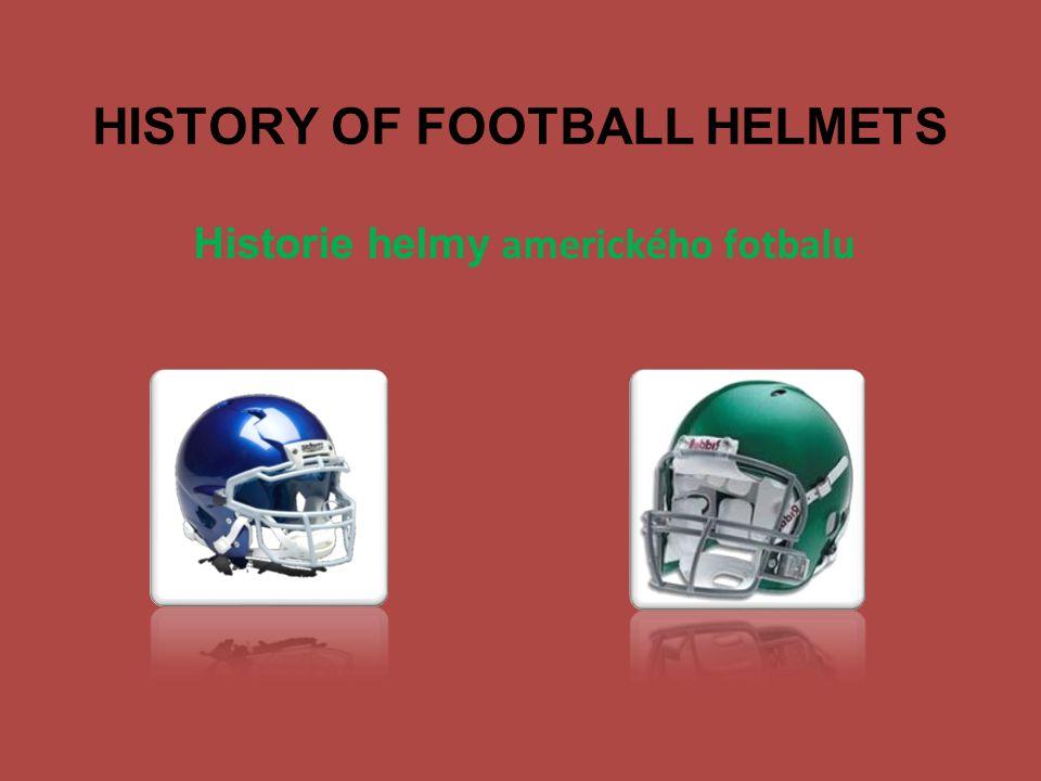 HISTORY OF FOOTBALL HELMETS Historie helmy amerického fotbalu