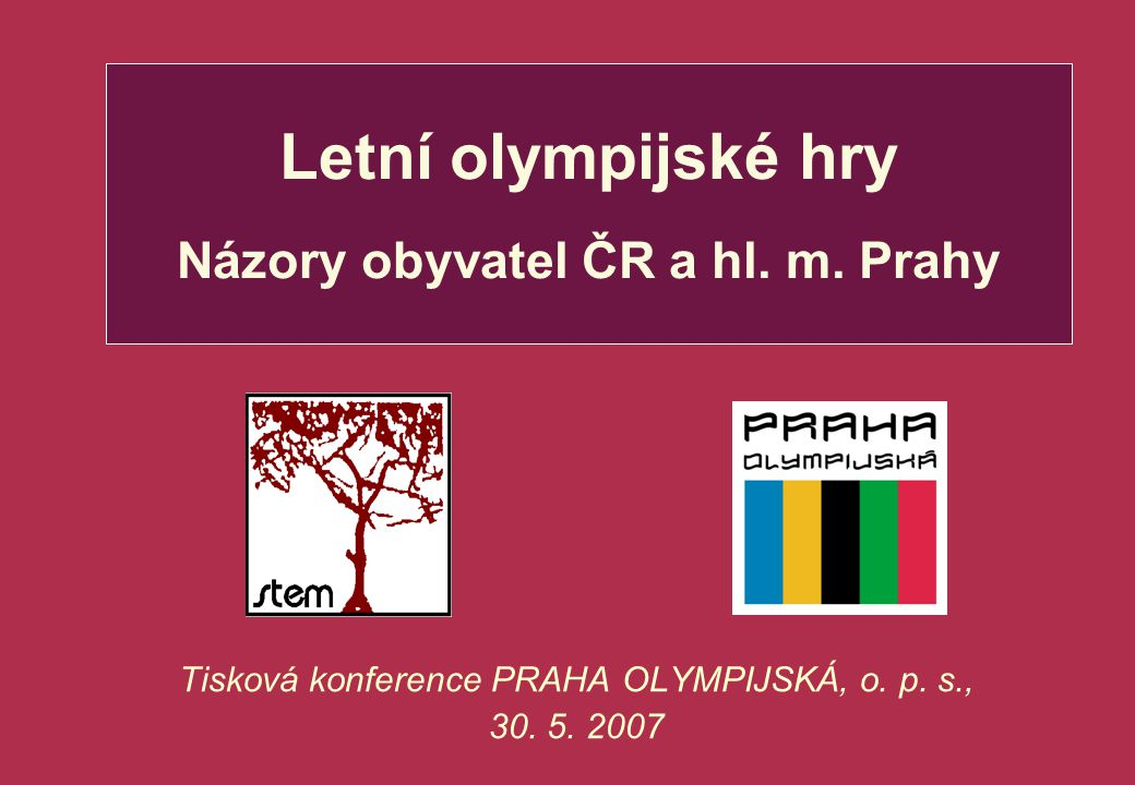 Letní olympijské hry Názory obyvatel ČR a hl. m. Prahy Tisková konference PRAHA OLYMPIJSKÁ, o. p. s., 30. 5. 2007