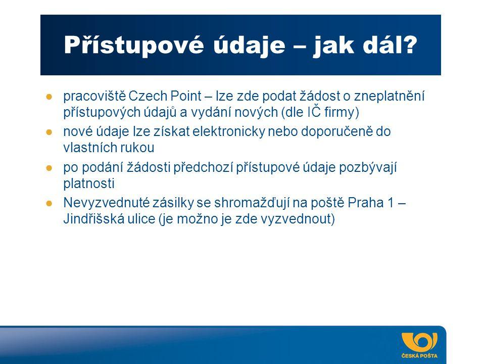 Přístupové údaje – jak dál? ●pracoviště Czech Point – lze zde podat žádost o zneplatnění přístupových údajů a vydání nových (dle IČ firmy) ●nové údaje