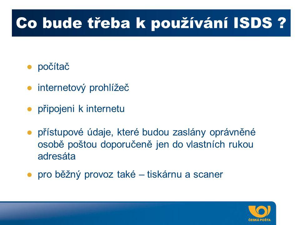 Co bude třeba k používání ISDS ? ●počítač ●internetový prohlížeč ●připojeni k internetu ●přístupové údaje, které budou zaslány oprávněné osobě poštou