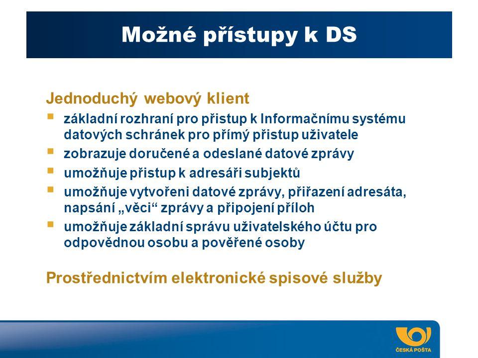 Možné přístupy k DS Jednoduchý webový klient  základní rozhraní pro přistup k Informačnímu systému datových schránek pro přímý přistup uživatele  zo