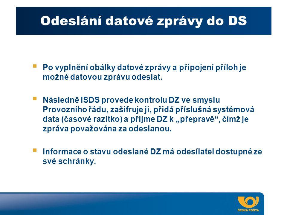 Odeslání datové zprávy do DS  Po vyplnění obálky datové zprávy a připojení příloh je možné datovou zprávu odeslat.  Následně ISDS provede kontrolu D