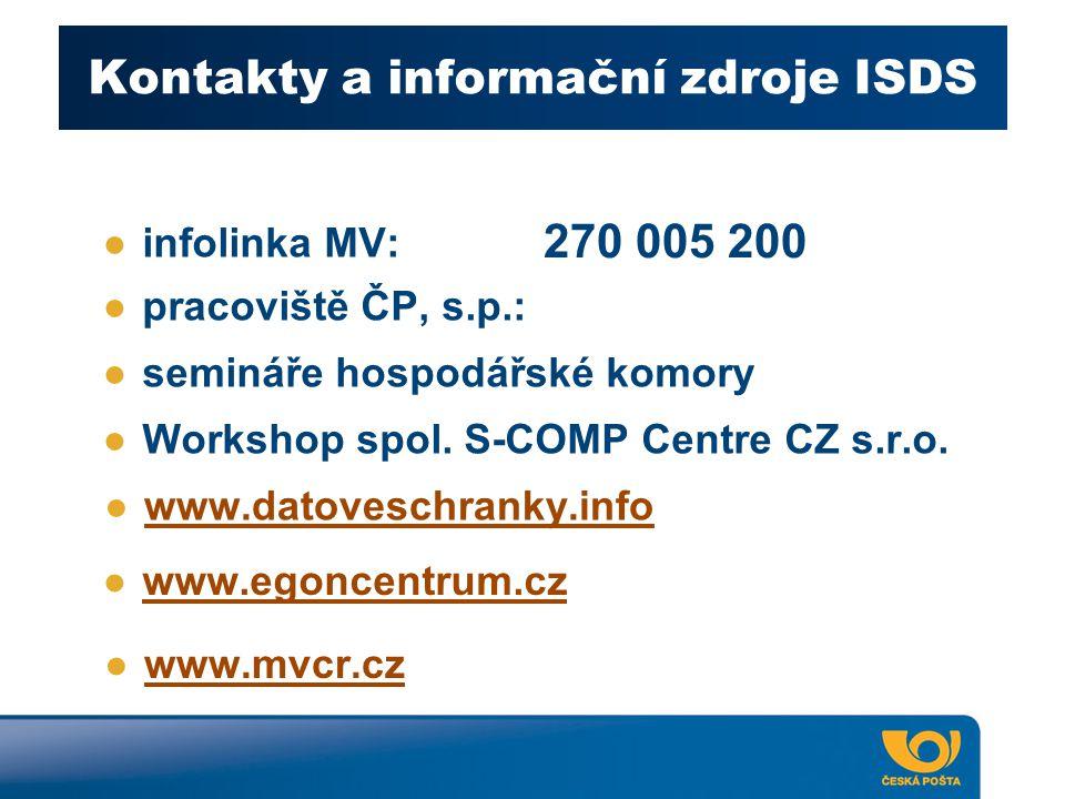 Kontakty a informační zdroje ISDS ●infolinka MV: ●pracoviště ČP, s.p.: ●www.datoveschranky.infowww.datoveschranky.info ●www.egoncentrum.czwww.egoncent