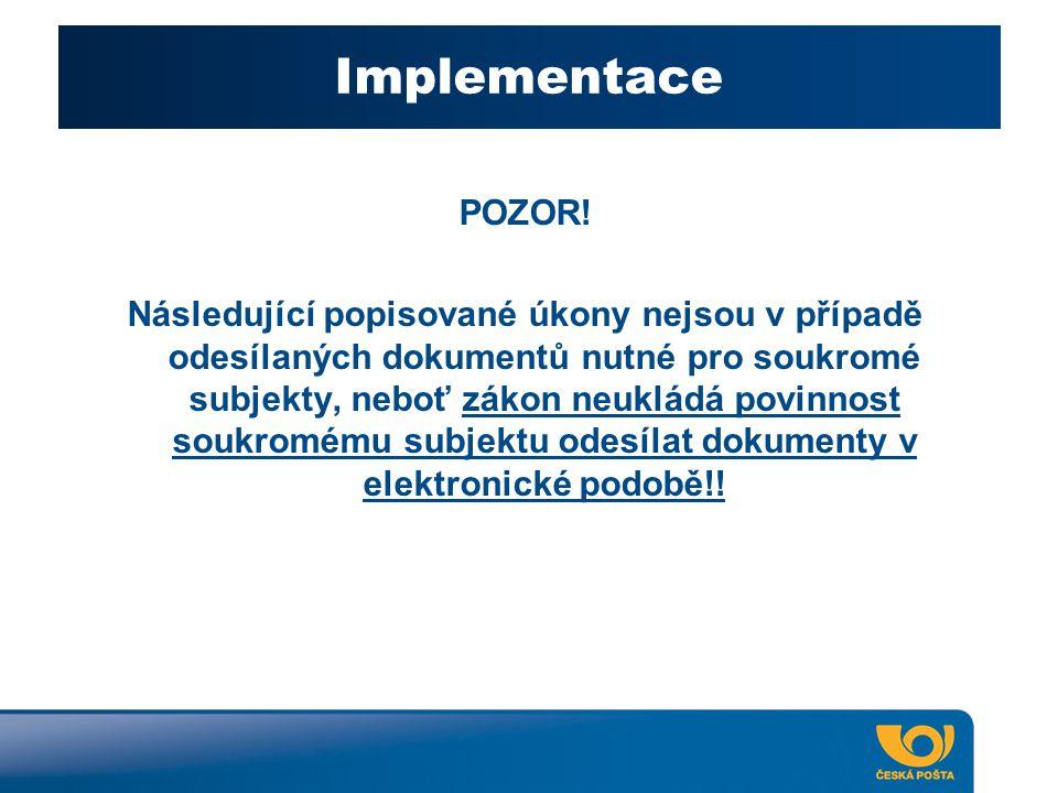 Implementace POZOR! Následující popisované úkony nejsou v případě odesílaných dokumentů nutné pro soukromé subjekty, neboť zákon neukládá povinnost so