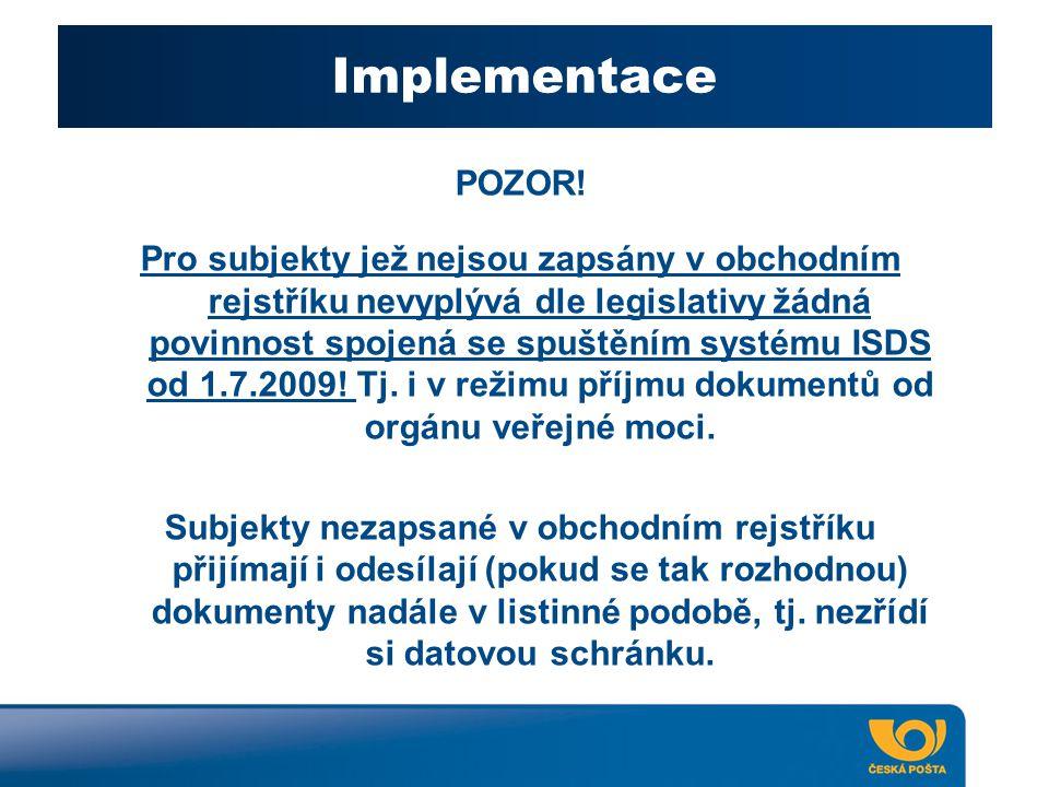Implementace POZOR! Pro subjekty jež nejsou zapsány v obchodním rejstříku nevyplývá dle legislativy žádná povinnost spojená se spuštěním systému ISDS