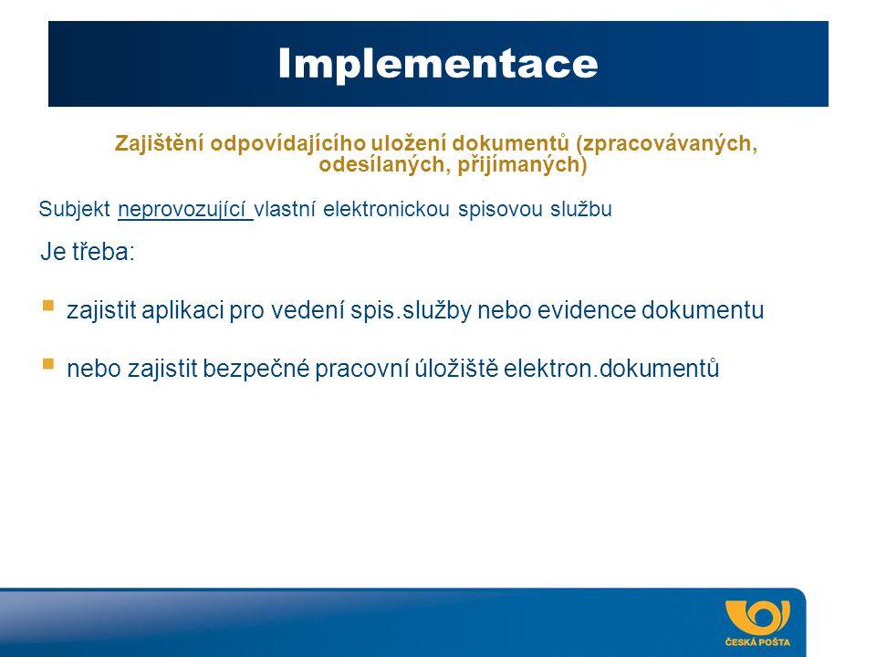 Implementace Zajištění odpovídajícího uložení dokumentů (zpracovávaných, odesílaných, přijímaných) Je třeba:  zajistit aplikaci pro vedení spis.služb
