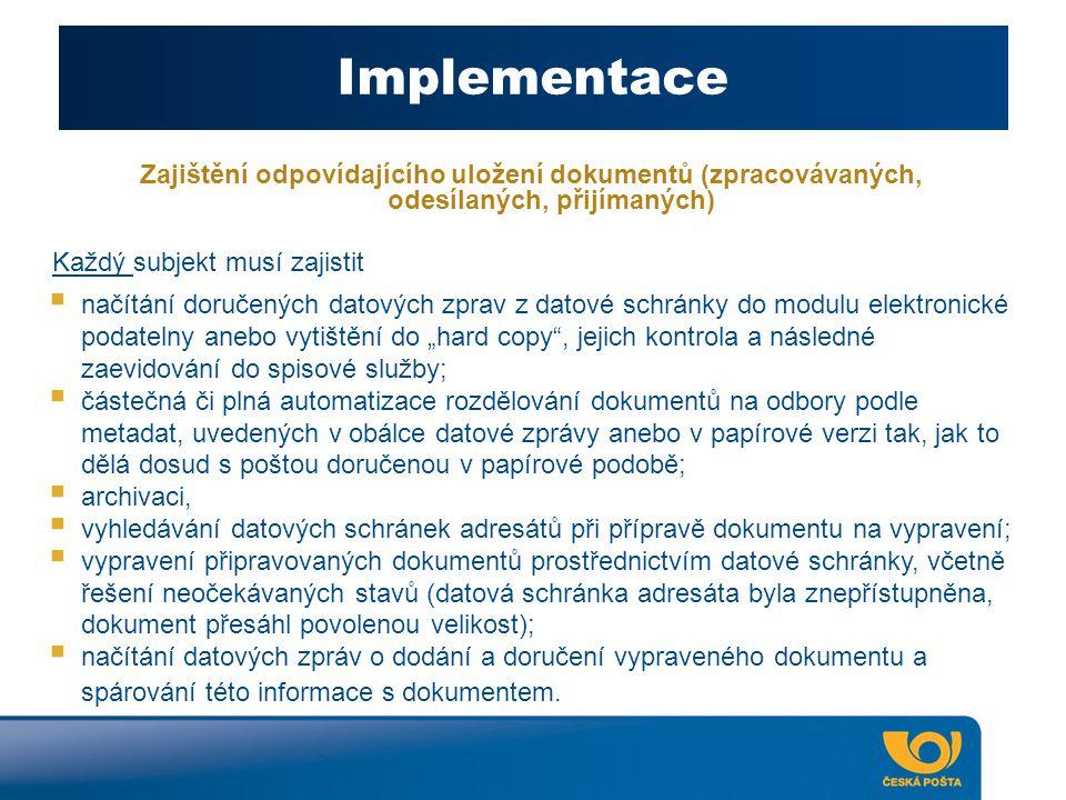 """Implementace Zajištění odpovídajícího uložení dokumentů (zpracovávaných, odesílaných, přijímaných)  načítání doručených datových zprav z datové schránky do modulu elektronické podatelny anebo vytištění do """"hard copy , jejich kontrola a následné zaevidování do spisové služby;  částečná či plná automatizace rozdělování dokumentů na odbory podle metadat, uvedených v obálce datové zprávy anebo v papírové verzi tak, jak to dělá dosud s poštou doručenou v papírové podobě;  archivaci,  vyhledávání datových schránek adresátů při přípravě dokumentu na vypravení;  vypravení připravovaných dokumentů prostřednictvím datové schránky, včetně řešení neočekávaných stavů (datová schránka adresáta byla znepřístupněna, dokument přesáhl povolenou velikost);  načítání datových zpráv o dodání a doručení vypraveného dokumentu a spárování této informace s dokumentem."""