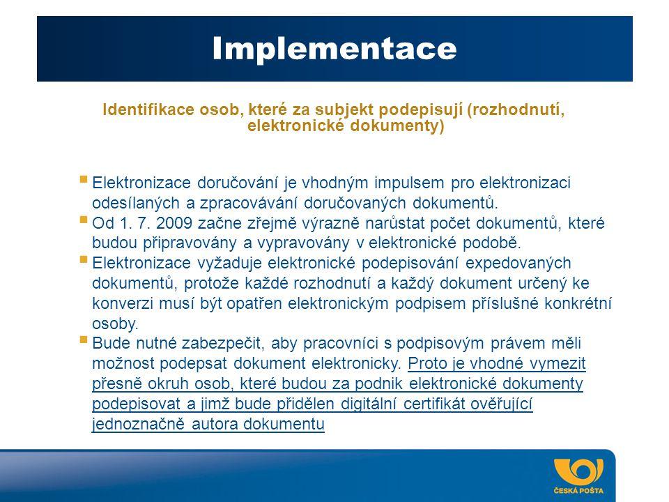 Implementace Identifikace osob, které za subjekt podepisují (rozhodnutí, elektronické dokumenty)  Elektronizace doručování je vhodným impulsem pro elektronizaci odesílaných a zpracovávání doručovaných dokumentů.