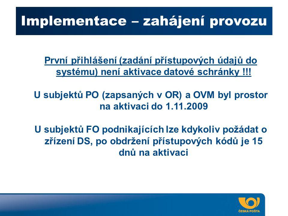 Implementace – zahájení provozu První přihlášení (zadání přístupových údajů do systému) není aktivace datové schránky !!! U subjektů PO (zapsaných v O