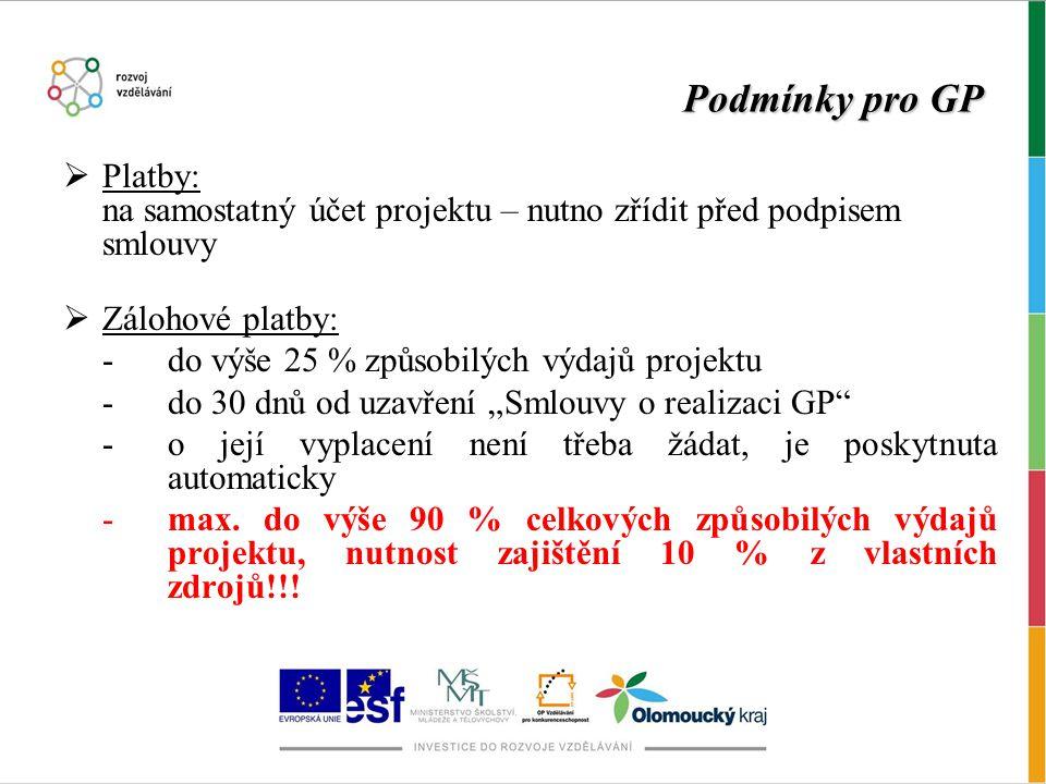 """Podmínky pro GP  Platby: na samostatný účet projektu – nutno zřídit před podpisem smlouvy  Zálohové platby: -do výše 25 % způsobilých výdajů projektu -do 30 dnů od uzavření """"Smlouvy o realizaci GP -o její vyplacení není třeba žádat, je poskytnuta automaticky - max."""