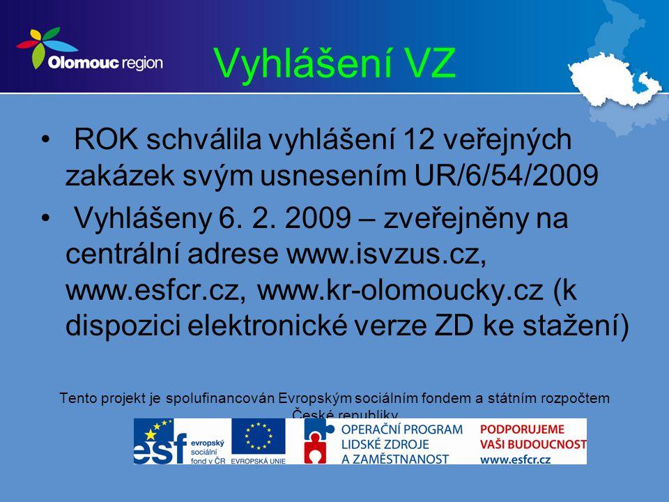 Vyhlášení VZ ROK schválila vyhlášení 12 veřejných zakázek svým usnesením UR/6/54/2009 Vyhlášeny 6.