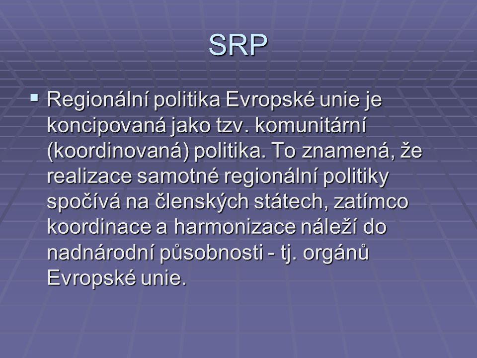SRP  Regionální politika Evropské unie je koncipovaná jako tzv. komunitární (koordinovaná) politika. To znamená, že realizace samotné regionální poli