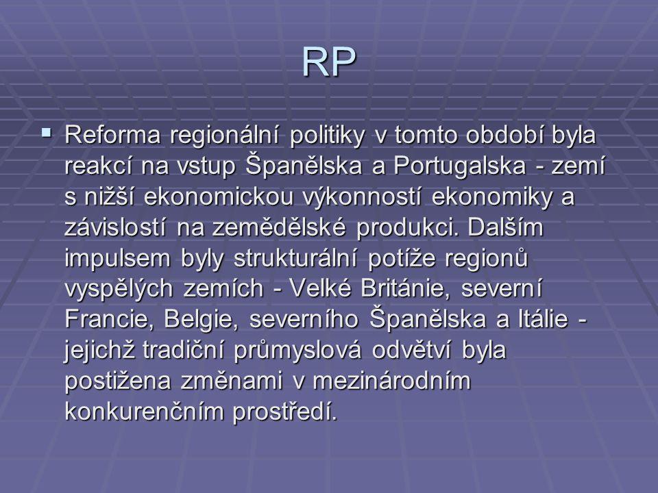 RP  Reforma regionální politiky v tomto období byla reakcí na vstup Španělska a Portugalska - zemí s nižší ekonomickou výkonností ekonomiky a závislo