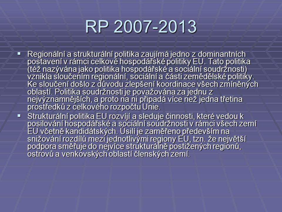 RP 2007-2013  Regionální a strukturální politika zaujímá jedno z dominantních postavení v rámci celkové hospodářské politiky EU. Tato politika (též n