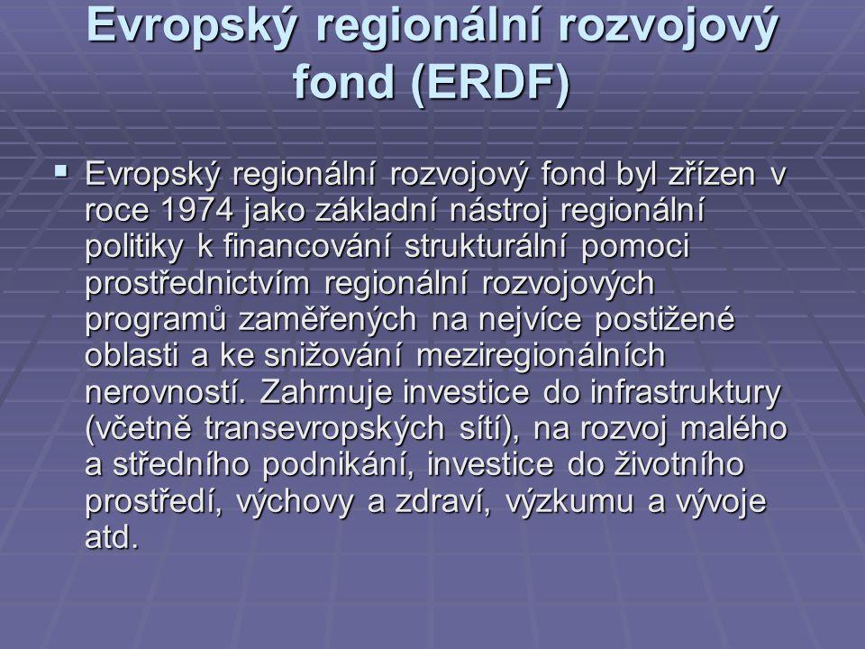 Evropský regionální rozvojový fond (ERDF)  Evropský regionální rozvojový fond byl zřízen v roce 1974 jako základní nástroj regionální politiky k fina
