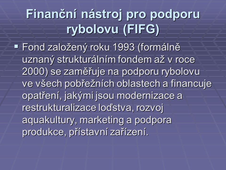 Finanční nástroj pro podporu rybolovu (FIFG)  Fond založený roku 1993 (formálně uznaný strukturálním fondem až v roce 2000) se zaměřuje na podporu ry