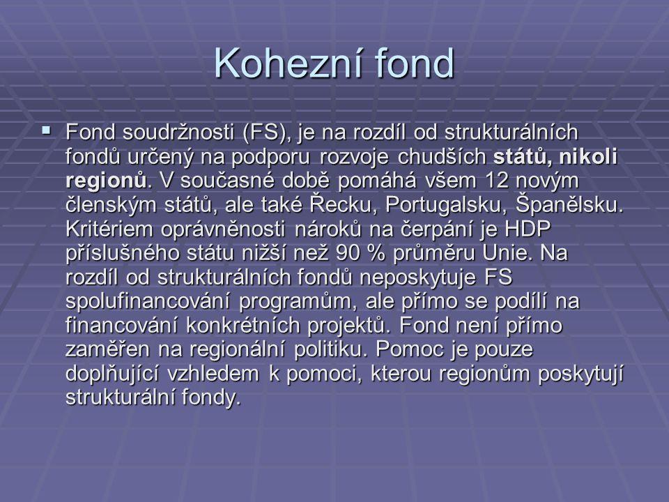 Kohezní fond  Fond soudržnosti (FS), je na rozdíl od strukturálních fondů určený na podporu rozvoje chudších států, nikoli regionů. V současné době p