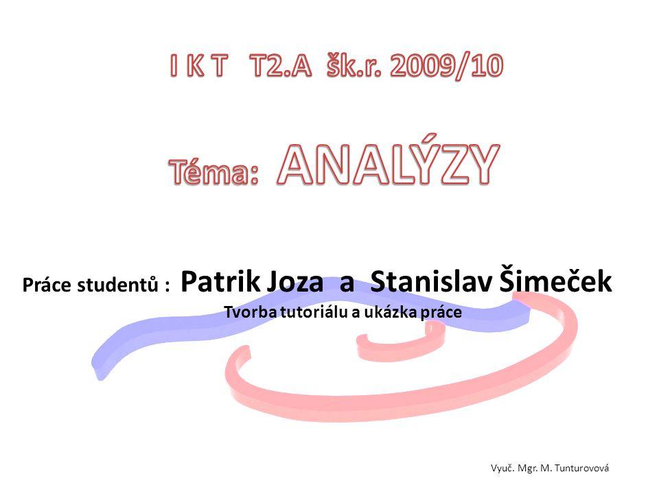 Práce studentů : Patrik Joza a Stanislav Šimeček Tvorba tutoriálu a ukázka práce Vyuč. Mgr. M. Tunturovová