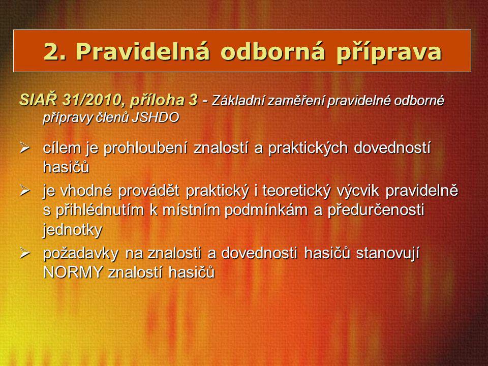 2. Pravidelná odborná příprava SIAŘ 31/2010, příloha 3 - Základní zaměření pravidelné odborné přípravy členů JSHDO  cílem je prohloubení znalostí a p