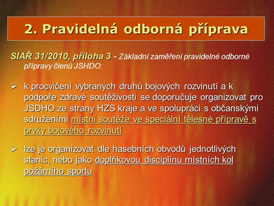 2. Pravidelná odborná příprava SIAŘ 31/2010, příloha 3 SIAŘ 31/2010, příloha 3 - Základní zaměření pravidelné odborné přípravy členů JSHDO:  k procvi