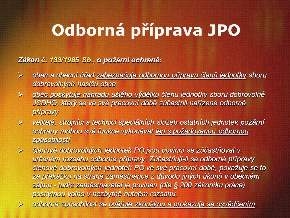 Odborná příprava JPO Zákon č. 133/1985 Sb., o požární ochraně:  obec a obecní úřad zabezpečuje odbornou přípravu členů jednotky sboru dobrovolných ha
