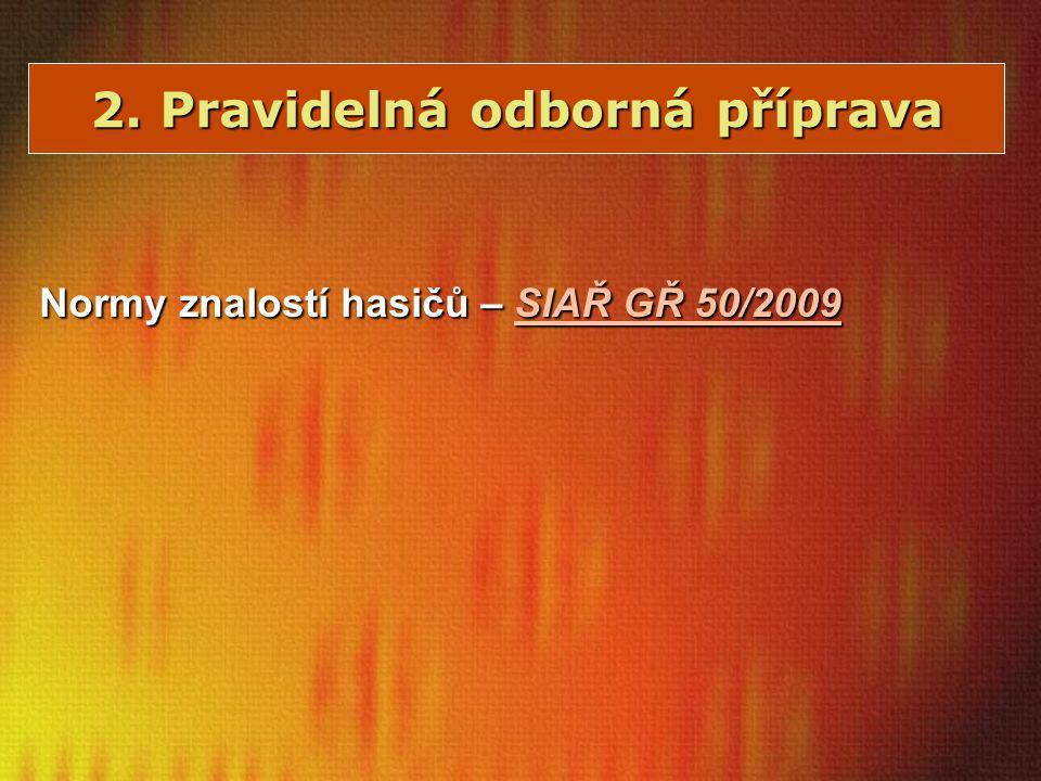 2. Pravidelná odborná příprava Normy znalostí hasičů – SIAŘ GŘ 50/2009 SIAŘ GŘ 50/2009SIAŘ GŘ 50/2009
