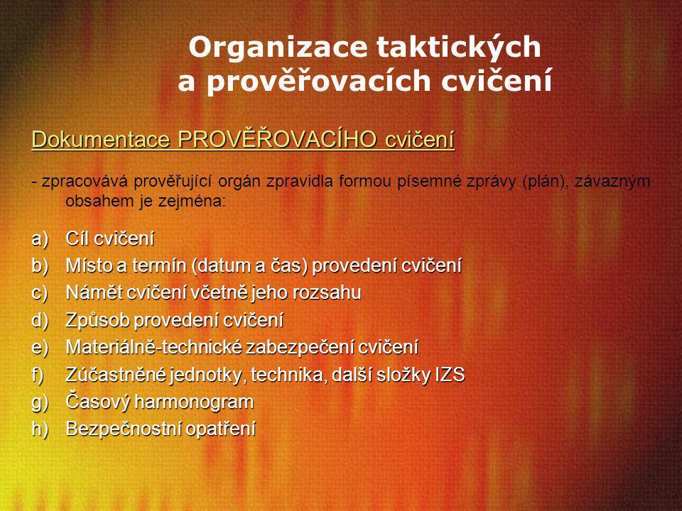 Organizace taktických a prověřovacích cvičení Dokumentace PROVĚŘOVACÍHO cvičení - zpracovává prověřující orgán zpravidla formou písemné zprávy (plán),