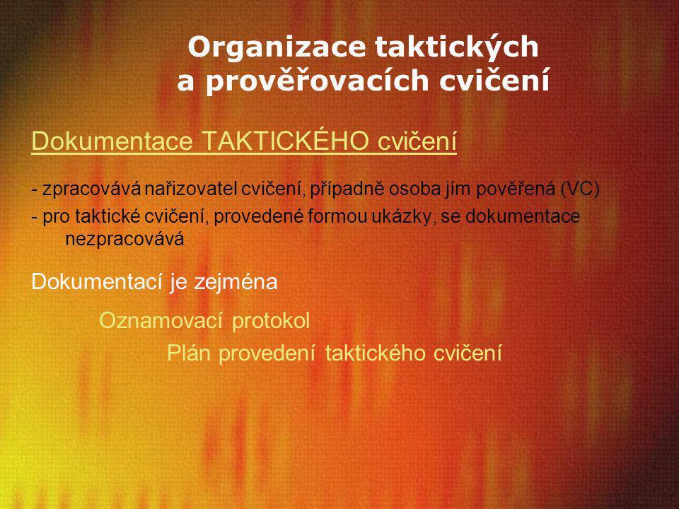 Organizace taktických a prověřovacích cvičení Dokumentace TAKTICKÉHO cvičení - zpracovává nařizovatel cvičení, případně osoba jím pověřená (VC) - pro