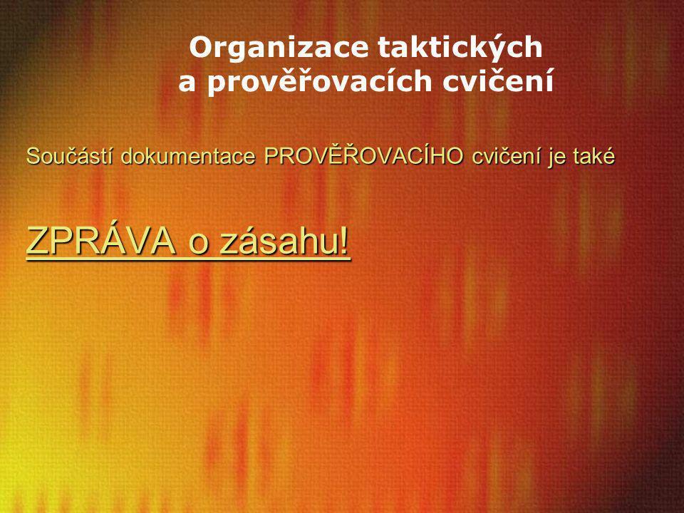 Organizace taktických a prověřovacích cvičení Součástí dokumentace PROVĚŘOVACÍHO cvičení je také ZPRÁVA o zásahu!