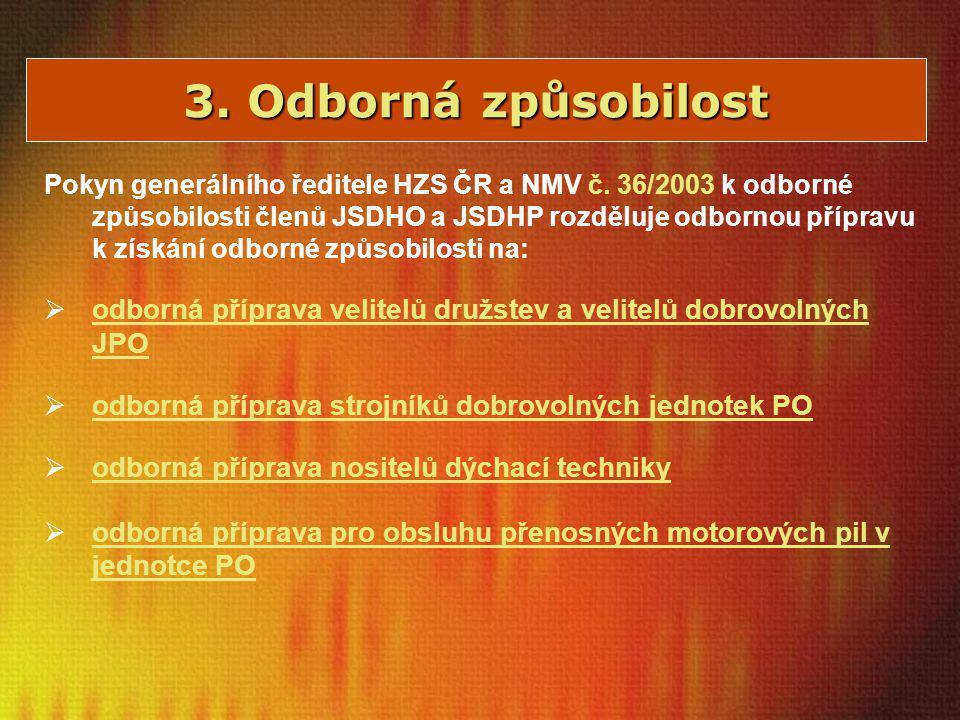 3. Odborná způsobilost Pokyn generálního ředitele HZS ČR a NMV č. 36/2003 k odborné způsobilosti členů JSDHO a JSDHP rozděluje odbornou přípravu k zís