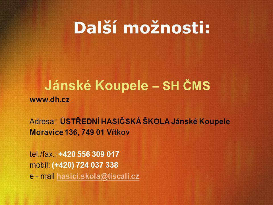 Jánské Koupele – SH ČMS www.dh.cz Adresa: ÚSTŘEDNÍ HASIČSKÁ ŠKOLA Jánské Koupele Moravice 136, 749 01 Vítkov tel./fax.: +420 556 309 017 mobil: (+420)