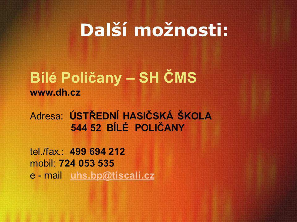 Bílé Poličany – SH ČMS www.dh.cz Adresa: ÚSTŘEDNÍ HASIČSKÁ ŠKOLA 544 52 BÍLÉ POLIČANY tel./fax.: 499 694 212 mobil: 724 053 535 e - mail uhs.bp@tiscal