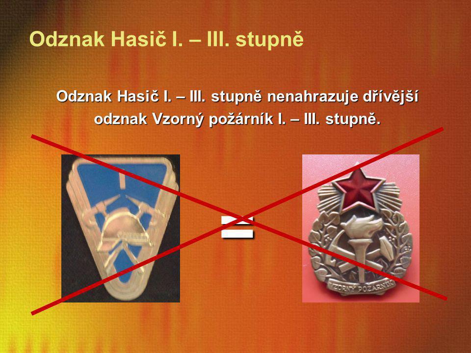 Odznak Hasič I. – III. stupně nenahrazuje dřívější odznak Vzorný požárník I. – III. stupně. = Odznak Hasič I. – III. stupně