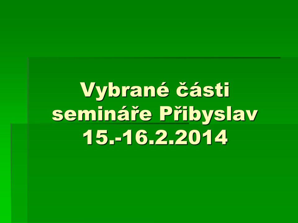 Vybrané části semináře Přibyslav 15.-16.2.2014