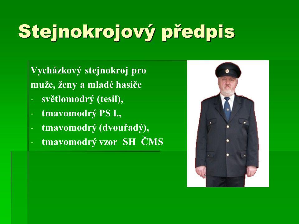 Stejnokrojový předpis Vycházkový stejnokroj pro muže, ženy a mladé hasiče - -světlomodrý (tesil), - -tmavomodrý PS I., - -tmavomodrý (dvouřadý), - -tm