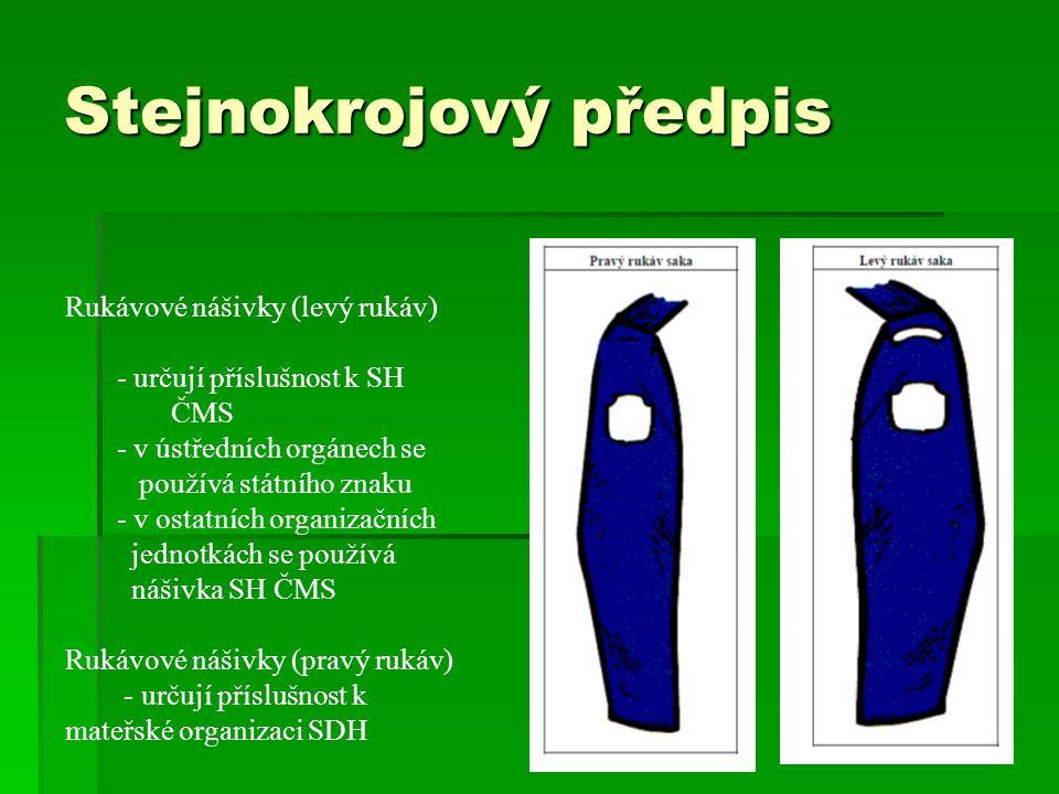 Stejnokrojový předpis Rukávové nášivky (levý rukáv) - určují příslušnost k SH ČMS - v ústředních orgánech se používá státního znaku - v ostatních orga