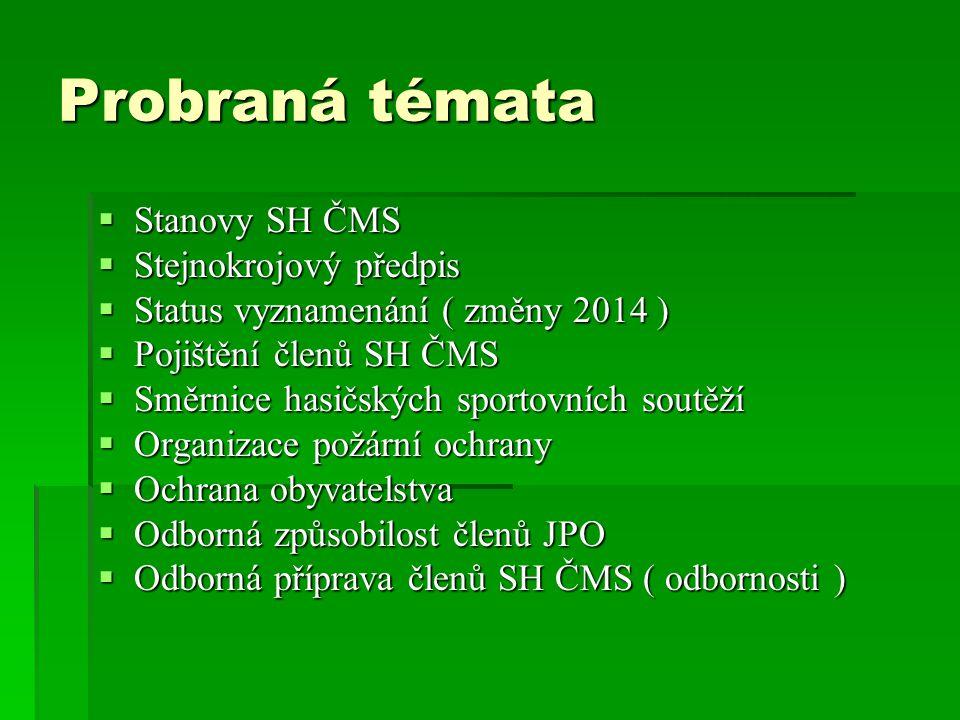Probraná témata  Stanovy SH ČMS  Stejnokrojový předpis  Status vyznamenání ( změny 2014 )  Pojištění členů SH ČMS  Směrnice hasičských sportovníc
